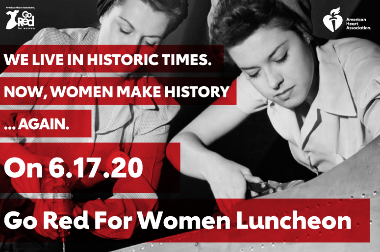 We Live in Historic Times. Now, Women Make History... Again. On 6.17.20 Go Red For Women Luncheon