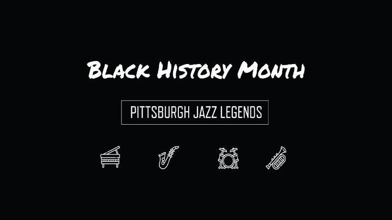 Black History Month: Pittsburgh Jazz Legends