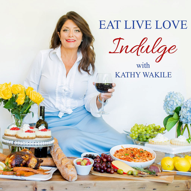 Eat Live Love Indulge with Kathy Wakile