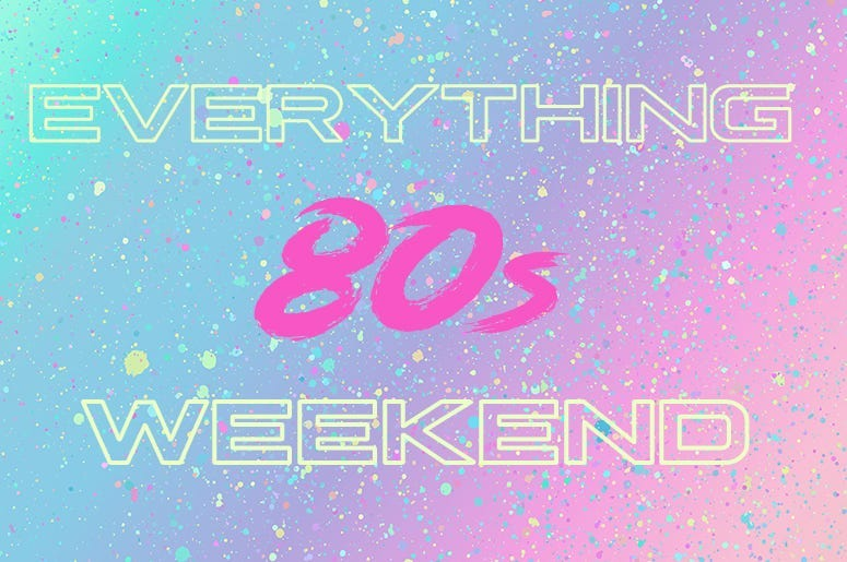 Everything 80s Weekend