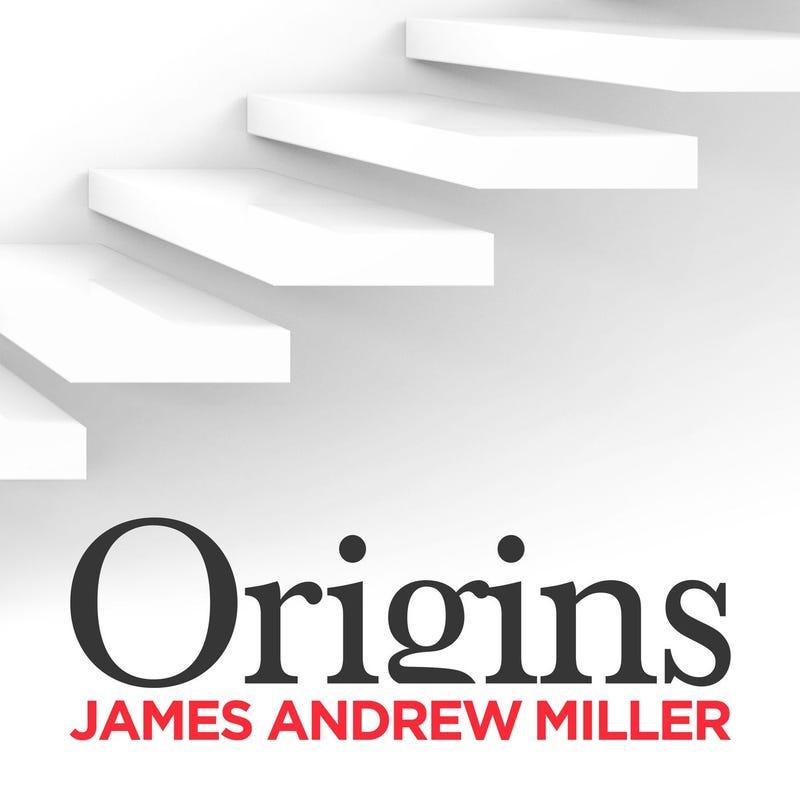 Origins with James Andrew Miller