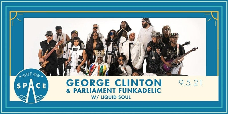 George Clinton & Parliament Funkadelic Out of Space 9.5.21