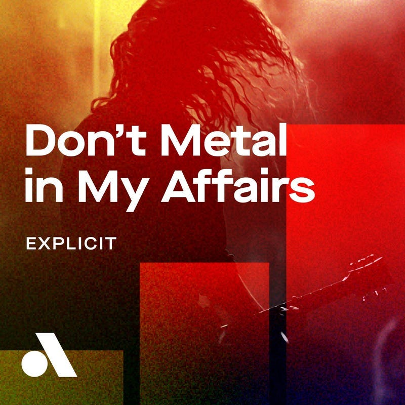 Don't MEtal in My Affairs