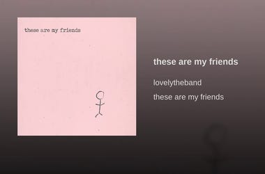 lovelytheband- these are my friends