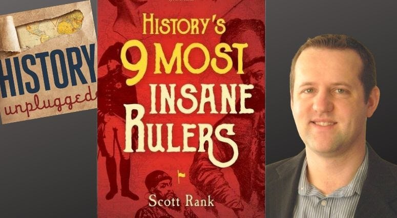 Author and podcast host Scott Rank talks about History's 9 Most Insane Rulers