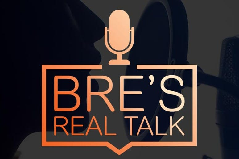 Bre's Real Talk