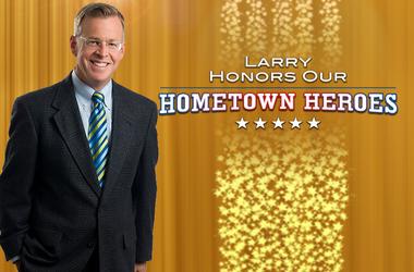 Larry's Hometown Heroes