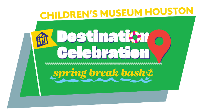 Children's Museum of Houston Spring Break Destination Celebration