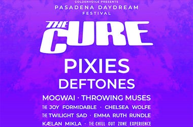 Pasadena Daydream Festival - Featuring The Cure, The Pixies, Deftones and more