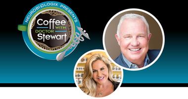 Coffee with Dr. Stewart Neurobiologix Dr. Kendall Stewart
