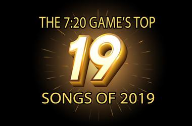 7:20 Game 19 Songs