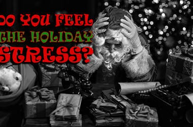 Do You Feel The Holiday Stress?