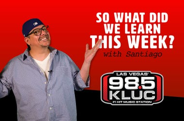 KLUC's Santiago Asks 'So What Did We Learn This Week'