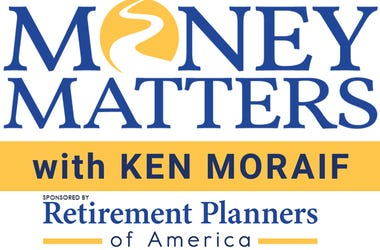 Money Matters with Ken Moraif sponsored by Retirement Planners Of America