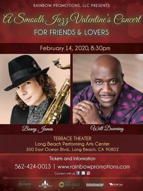 :   For the lover in you, Rainbow Promotions presents a Smooth Jazz Valentine's Concert for Lovers and Friends featuring Boney James and Will Downing on Friday, February 14th at the Terrace Theater Long Beach Performing Arts Center.  For tickets visit www