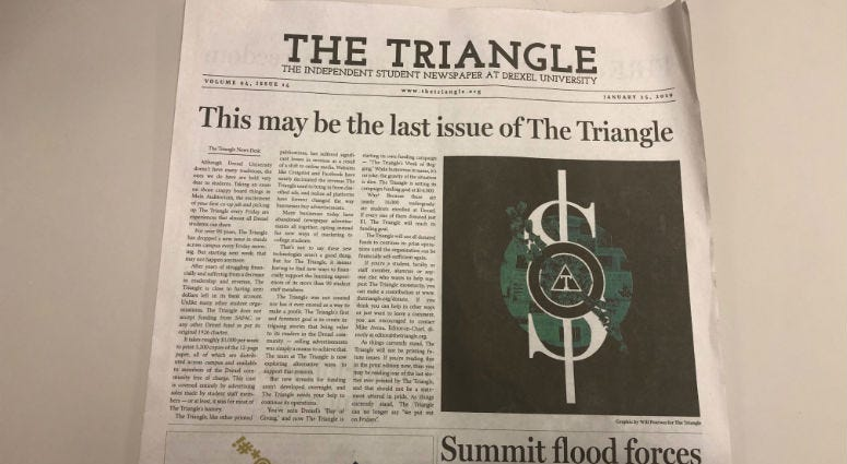 If you're a Drexel student or alumn, you've heard of The Traingle. The unviersity's student newspaper has been around for nearly a century. They print every Friday during the academic year, but that might not happen this week...or any week moving forward.