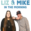 Liz & Mike in the Morning