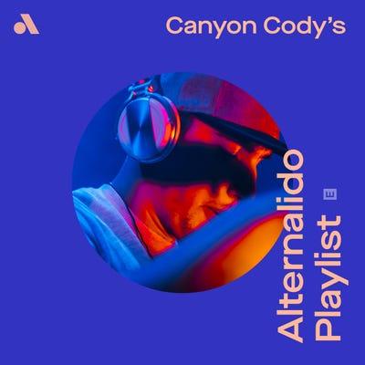 Canyon Cody's Alternalido Playlist
