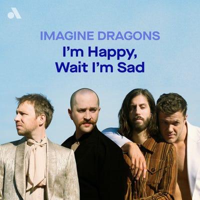 I'm Happy Wait I'm Sad