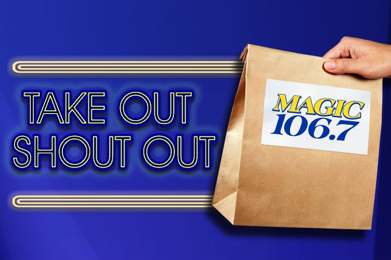 MAGIC 106.7's Take Out Shout Out