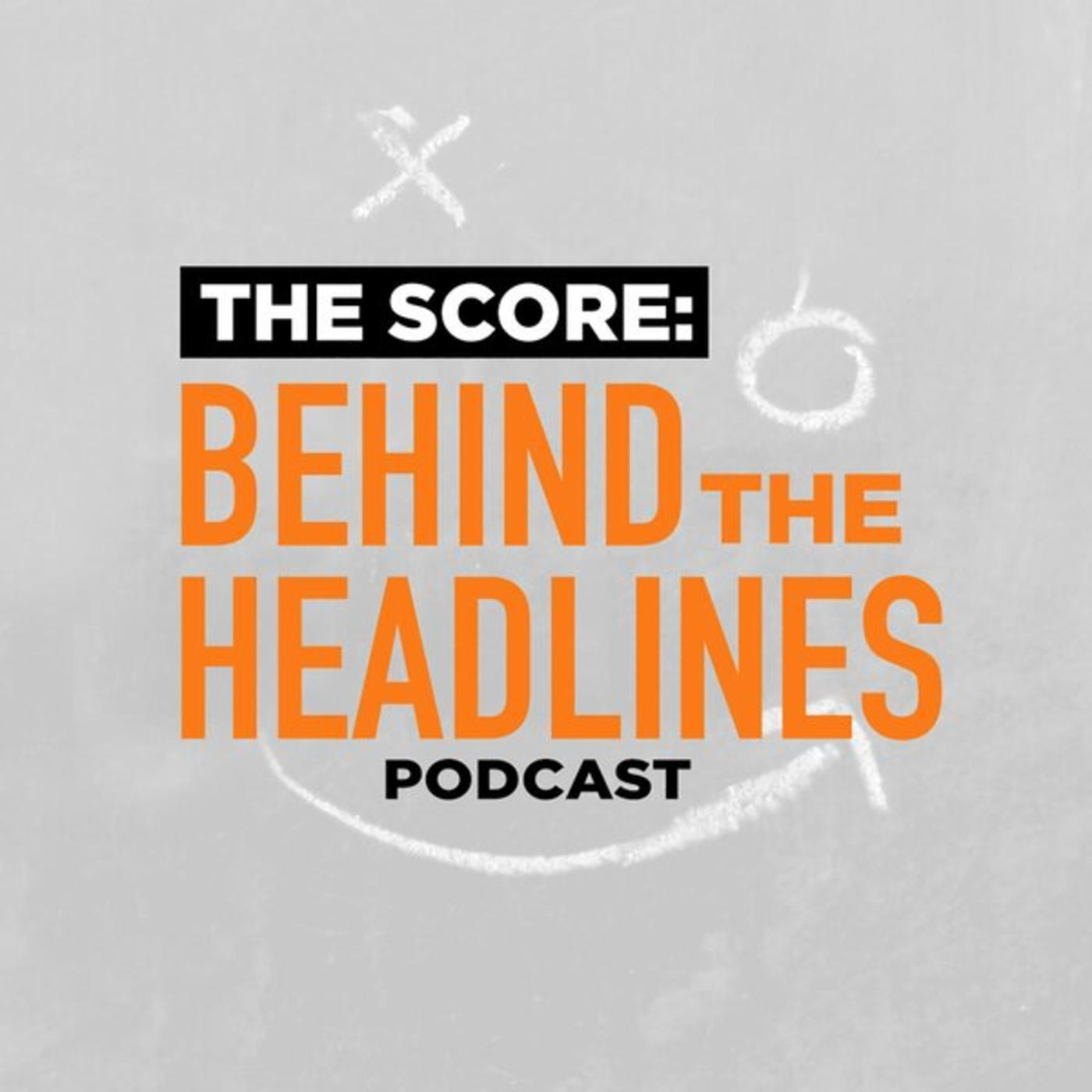 The Score: Behind the Headlines