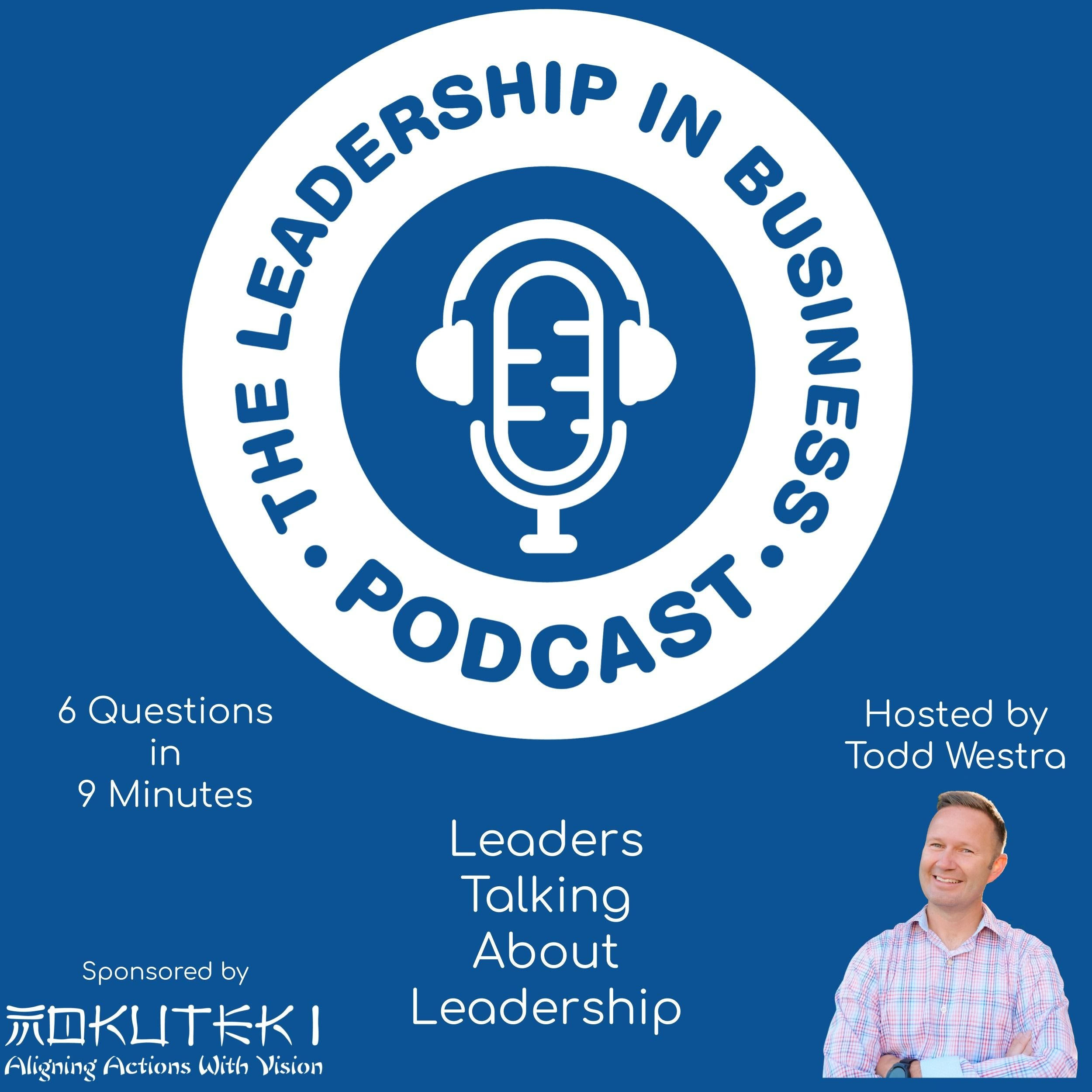 The Leadership In Business Podcast with Todd Westra