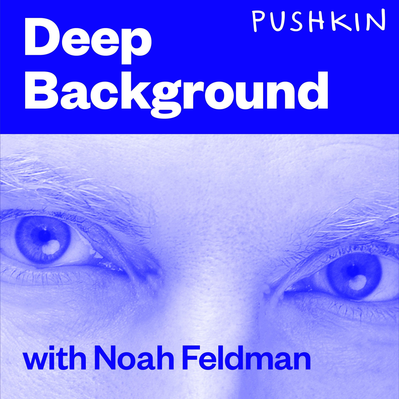Deep Background with Noah Feldman