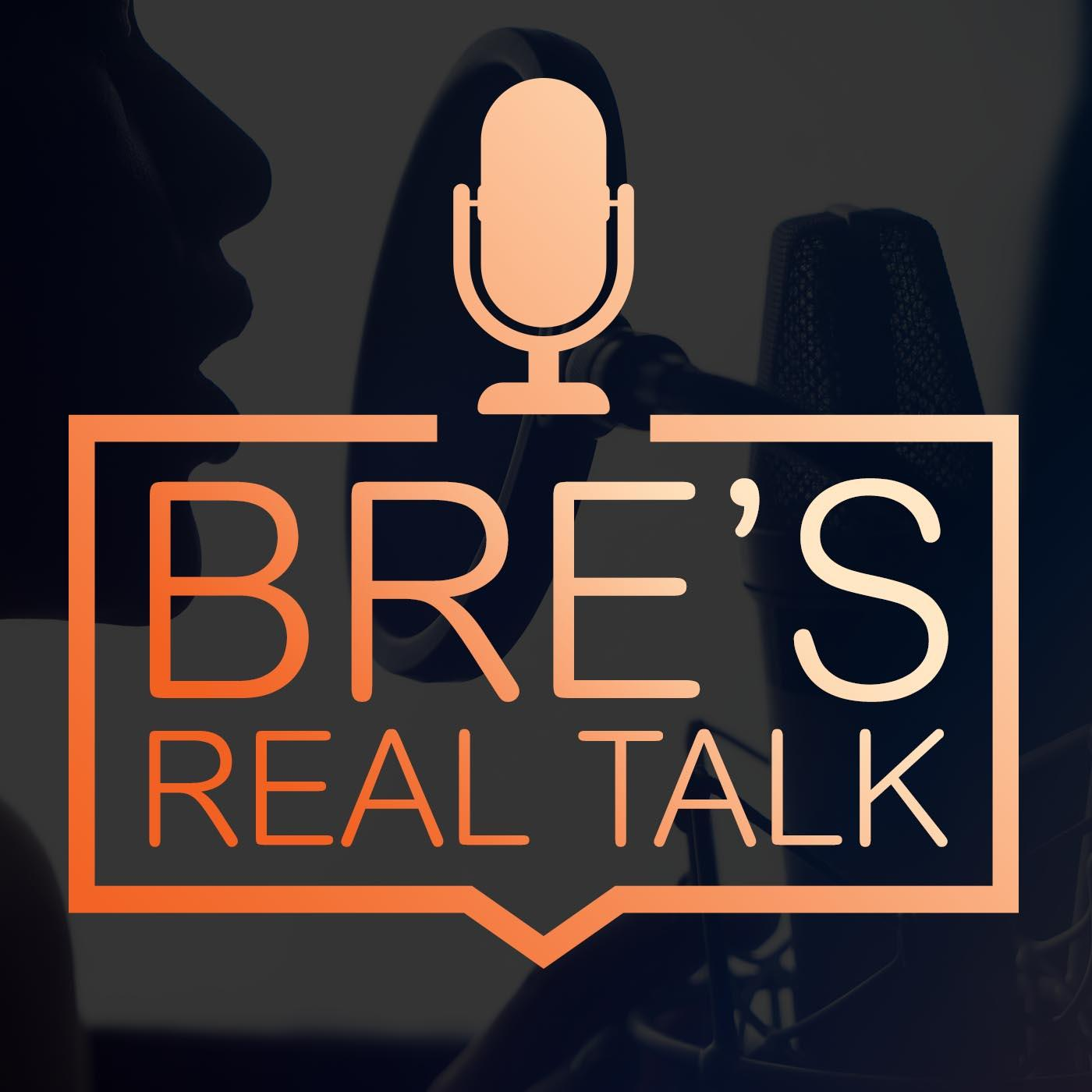 Bre's Real Talk Podcast