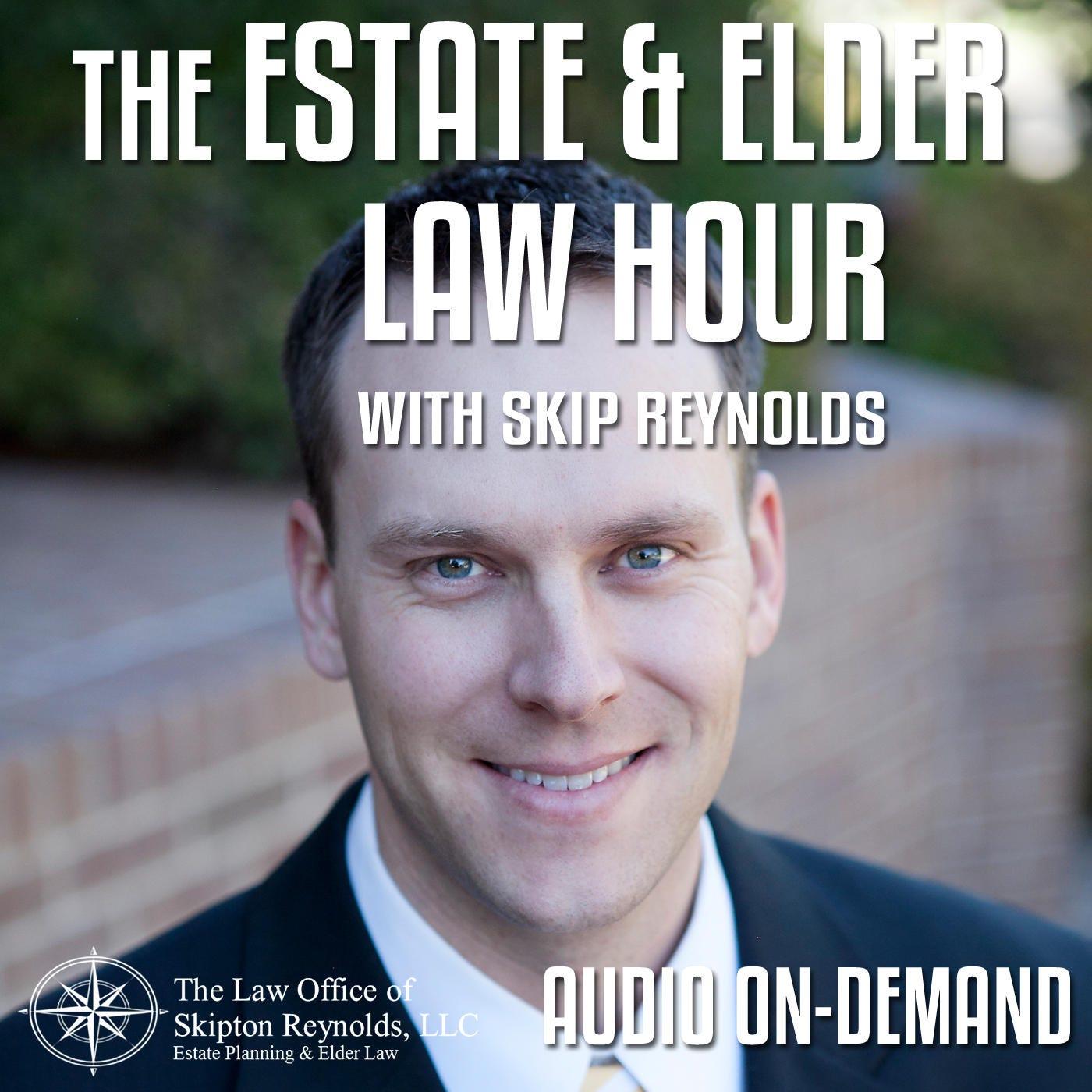 The Estate & Elder Law Hour with Skip Reynolds Audio On-Demand