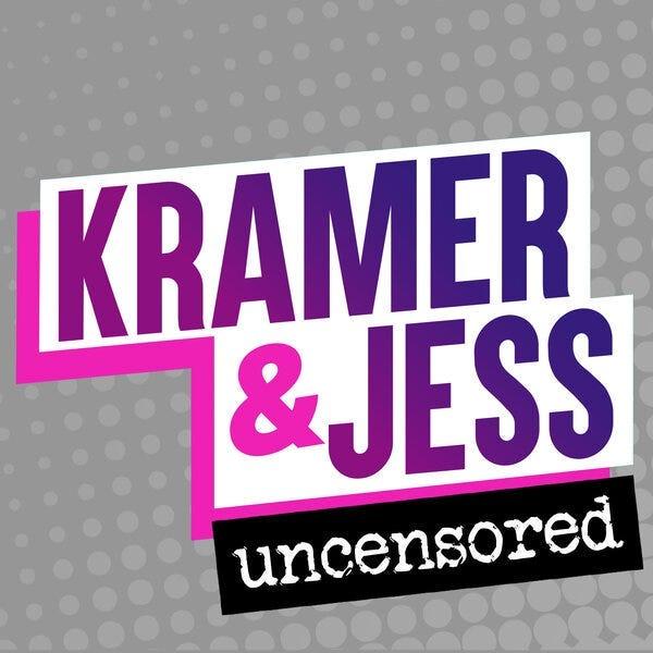 Kramer & Jess Uncensored Podcast