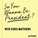 MSNBC So you Wanna Be President Podcast Logo