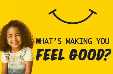 What's Making You Feel Good?