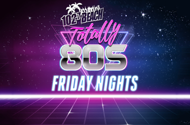 Totally 80s Friday Nights on 102.7 The Beach