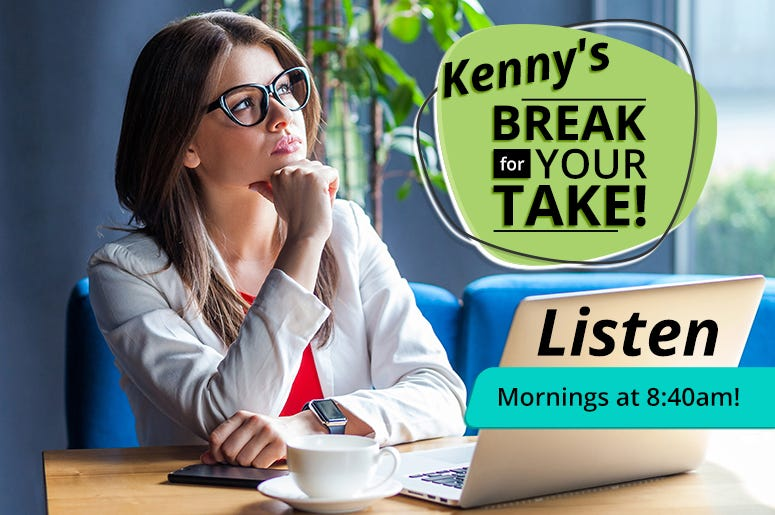 Kenny's Break for Your Take!