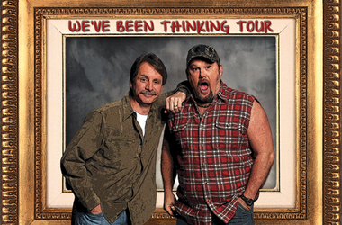 "Jeff Foxworthy and Larry the Cable Guy ""We've Been Thinking Tour"""