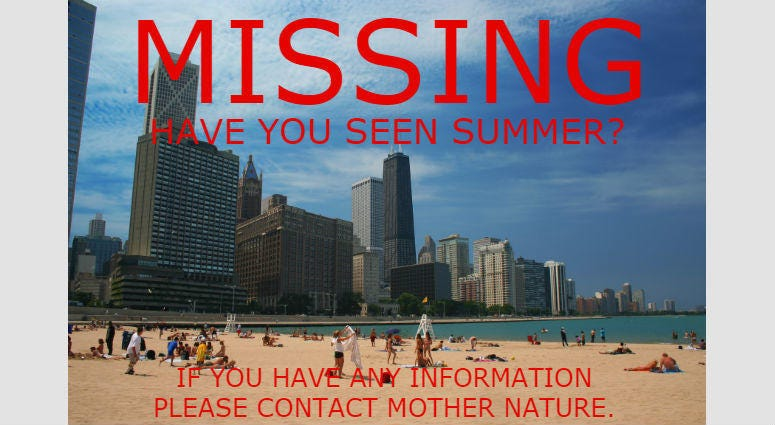 The warm, summer season that Chicago expects to see around this time of year has been reported missing, according to Chicago police.