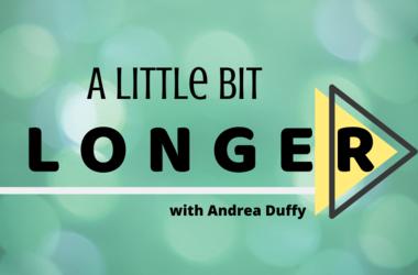 A Little Bit Longer With Andrea Duffy