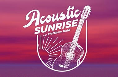 Acoustic Sunrise with Matthew Reid