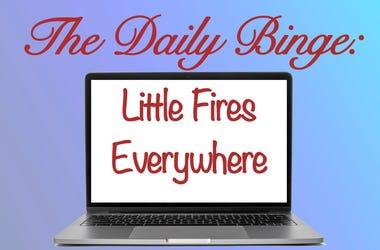 daily binge: little fires everywhere
