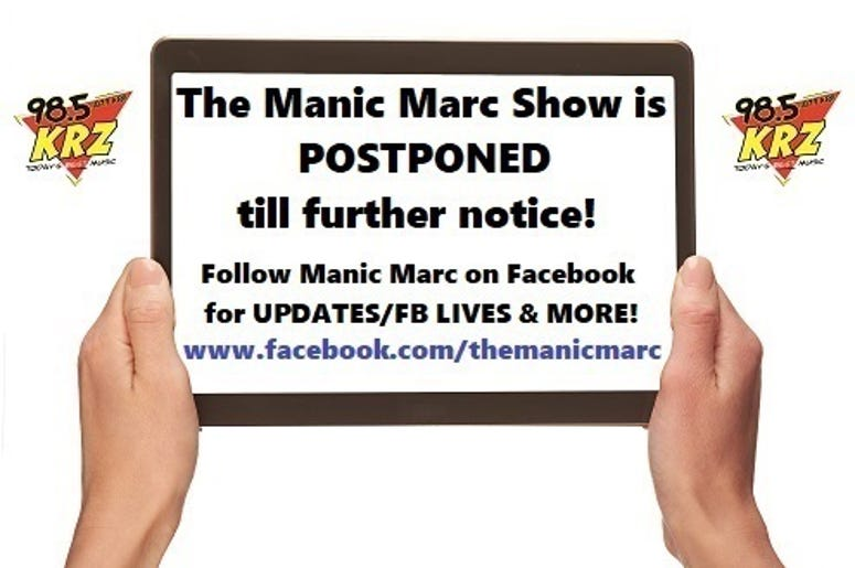 The Manic Marc Show is Postponed till further notice!