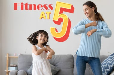 Fitness at 5