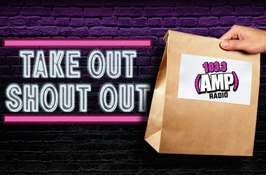 103.3 AMP Radio Take Out Shout Out