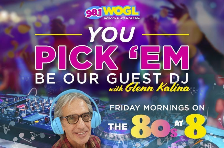 Feel Good Friday - You Pick 'Em + DJ! Go ON AIR w/ Glenn Kalina during the '80s At 8 on 98.1 WOGL!