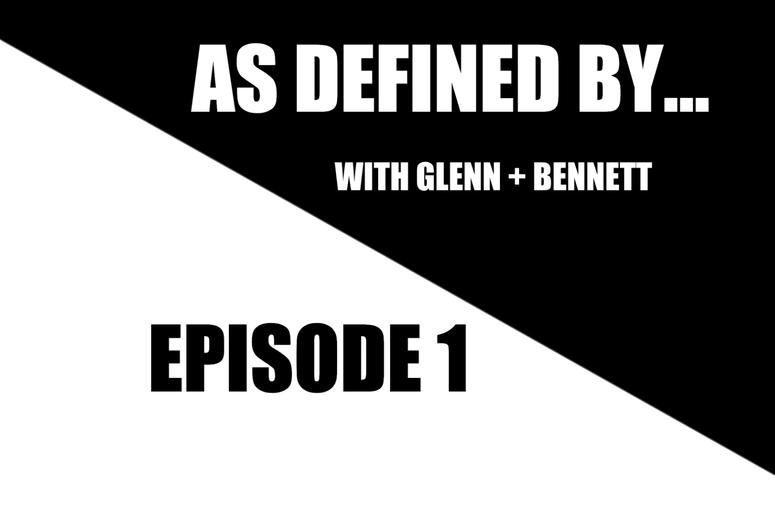 As Defined By... Glenn + Bennett: Episode 1