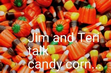 Jim and Teri talk candy corn