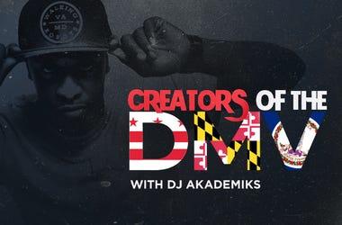 Creators of the DMV with DJ Akademiks