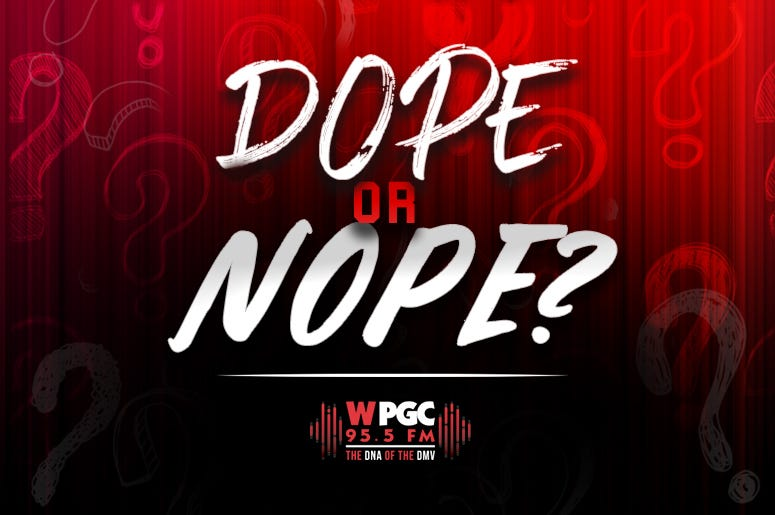 Listen for 'Dope or Nope' on WPGC 95.5