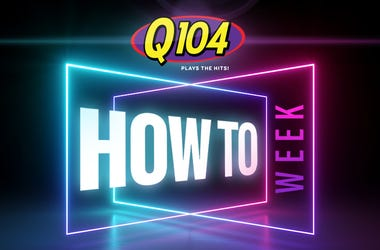 How To Week From Q104 in Cleveland for tips while at home