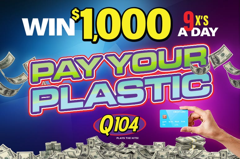 Win $1,000 with pay your plastic on Q104