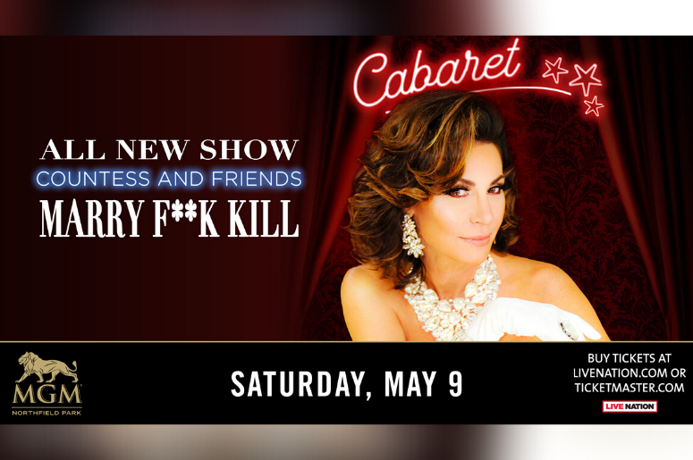 Countess LuAnn & Friends - Marry F**K Kill Tour  Saturday, May 9   8 p.m.  MGM Northfield Park - Center Stage